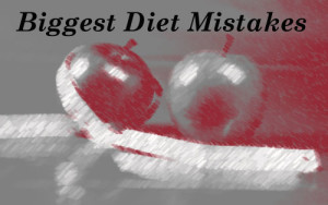 Biggest Diet Mistakes