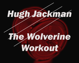 Hugh Jackman Wolverine Workout Routine