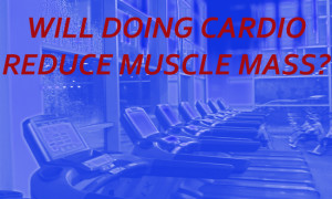 will cardio burn muscle mass