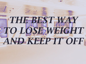 Best way to lose weight and keep it off letra