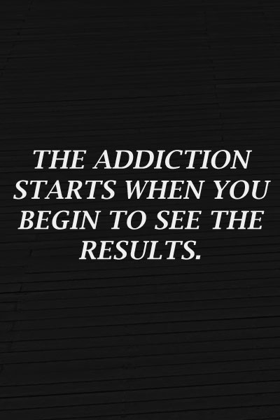 Workout addiction starts when you see results
