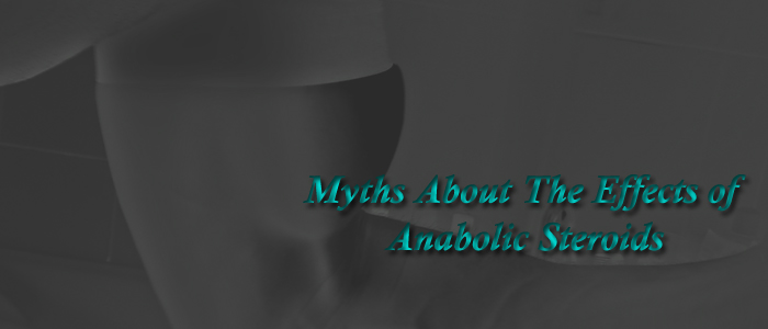 Myths About The Effects of Anabolic Steroids